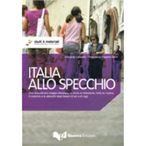 Italia allo specchio. Uno straordinario viaggio attraverso la storia, la letteratura, l'arte, la musica, il costume e le abitudini degli italiani di ieri e di