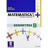 Matematica più. Geometria B. Con espansione online. Per la Scuola media