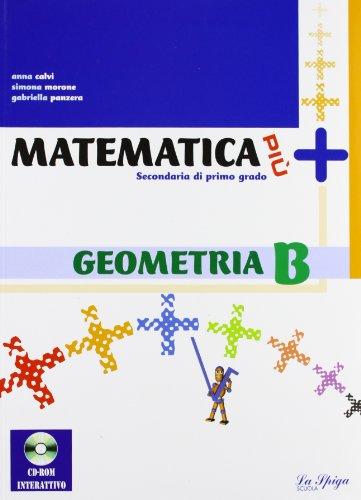 Matematica più. Geometria B. Per la Scuola media. Con espansione online