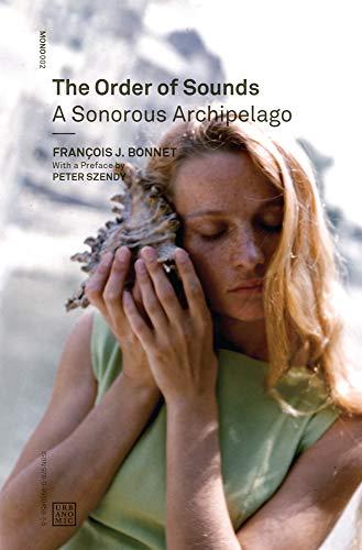 The Order of Sounds: A Sonorous Archipelago par Francois J. Bonnet