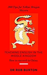 300 Tips for Yellow Dragon Slayers - Teaching English in the Middle Kingdom: How to succeed in China