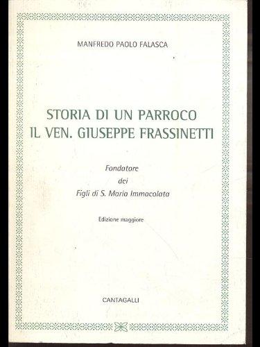 Storia di un parroco. Il venerabile Giuseppe Frassinetti fondatore dei Figli di Maria Immacolata
