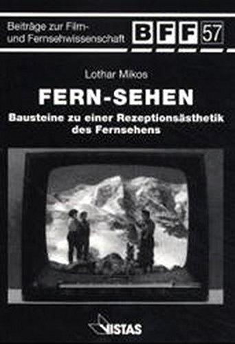 Fern-sehen: Bausteine zu einer Rezeptionsästhetik des Fernsehens (Beiträge zur Film- und Fernsehwissenschaft, BFF)