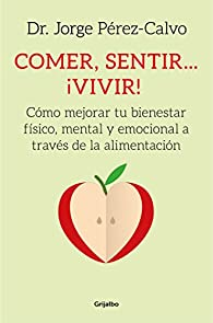 Comer, sentir... ¡vivir! par Dr. Jorge Pérez-Calvo