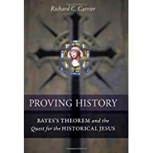 Proving History: Bayes's Theorem and the Quest for the Historical Jesus by Richard Carrier(2012-04-24)