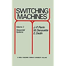 Switching Machines: Volume 2 Sequential Systems by J.P. Perrin (1972-06-30)