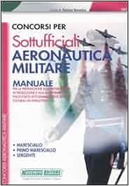 Amazon.it  Concorsi per sottufficiali aeronautica militare. Manuale per la  preparazione alla prova scritta di preselezione. Maresciallo e08bc38d221