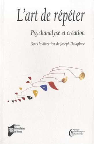 L'art de rpter : Psychanalyse et cration