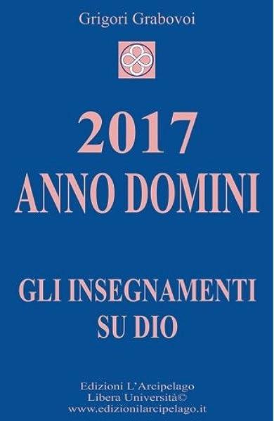 2017 Anno Domini Gli Insegnamenti Su Dio Amazon It Grabovoi Grigori Libri