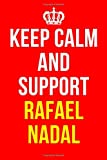 KEEP CALM AND SUPPORT RAFAEL NADAL: RAFAEL NADAL Notebook / Notepad / Journal / Diary for Fans, Gifts for Men Boys Women Girls Kids Tennis Lovers, 120 Lined Pages A5.