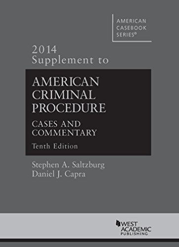American Criminal Procedure, Cases and Commentary, 10th, 2014 Supplement (American Casebook) (American Casebook Series)