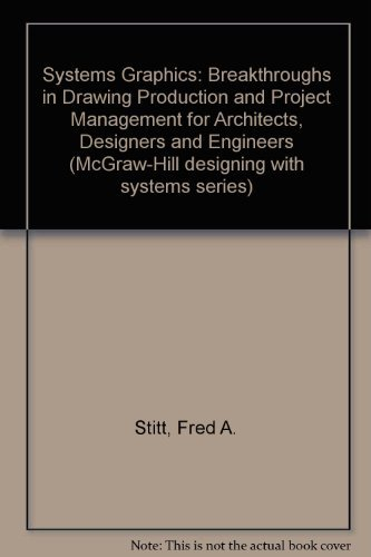 Systems Graphics: Breakthroughs in Drawing Production and Project Management for Architects, Designers and Engineers (The McGraw-Hill designing with systems series) by Fred A. Stitt (1983-11-01)
