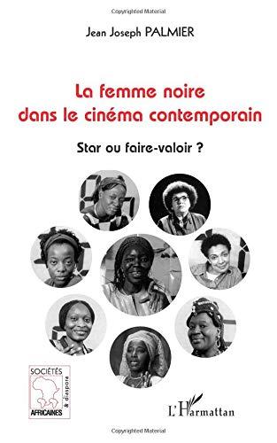 La femme noire dans le cinéma contemporain : star ou faire-valoir ? par Jean Joseph Palmier