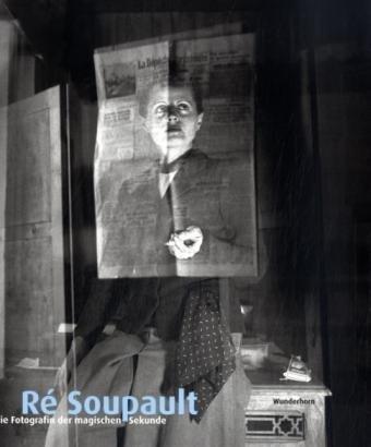 Ré Soupault - Die Fotografin der magischen Sekunde