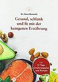 Gesund, schlank und fit mit der ketogenen Ernährung von dr.reinwald -  Leicht verständliches Buch zum ketogenen Essen - Mit Low-Carb-, High-Fat-Rezepten & 14-Tage Ernährungsplan