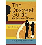 (THE DISCREET GUIDE FOR EXECUTIVE WOMEN: HOW TO WORK WELL WITH MEN (AND OTHER DIFFICULTIES) ) BY CRITTENDEN, JENNIFER K{AUTHOR}Paperback