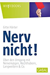 Nerv nicht!: Über den Umgang mit Nervensägen, Rechthabern, Langweilern & Co. (Whitebooks) Gebundene Ausgabe