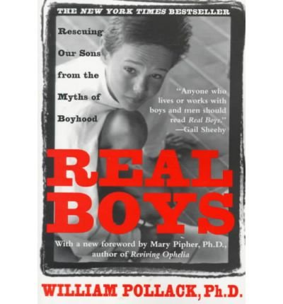 [ REAL BOYS: RESCUING OUR SONS FROM THE MYTHS OF BOYHOOD ] by Pollack, William S. ( Author) May-1999 [ Paperback ]