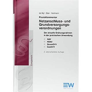 PraxisKommentar Netzanschluss- und Grundversorgungsverordnungen: Der aktuelle Ordnungsrahmen in der praktischen Anwendung NAV, NDAV, StromGVV und GasGVV