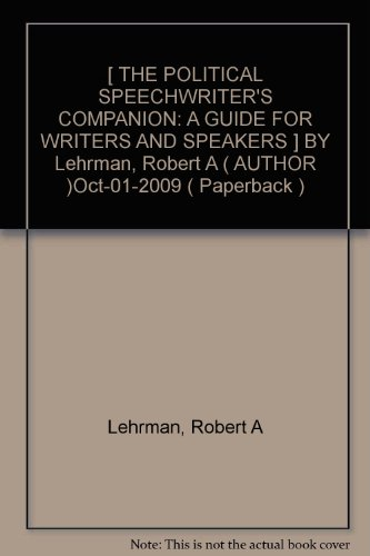 [ THE POLITICAL SPEECHWRITER'S COMPANION: A GUIDE FOR WRITERS AND SPEAKERS ] BY Lehrman, Robert A ( AUTHOR )Oct-01-2009 ( Paperback )