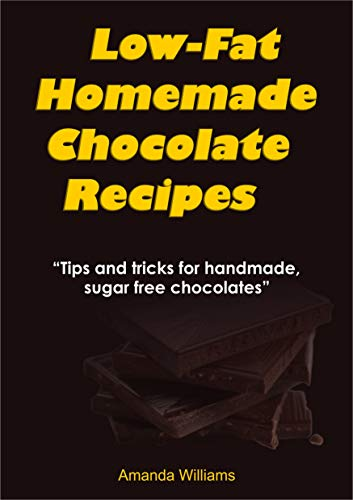 LOW FAT HOMEMADE CHOCOLATE RECIPE: Tips And Tricks For Handmade Chocolate (English Edition)