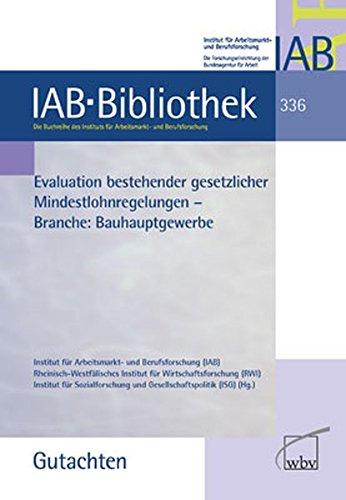 Evaluation bestehender gesetzlicher Mindestlohnregelungen: Branche: Bauhauptgewerbe (IAB-Bibliothek (Gutachten))