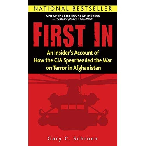 [First in: An Insider's Account of How the CIA Spearheaded the War on Terror in Afghanistan] [By: Schroen, Gary] [May, 2006]