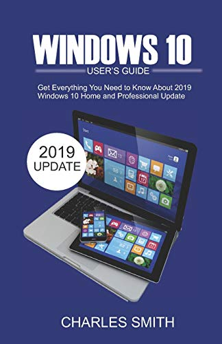 Windows S 10 User's Guide: Get Everything You Need to Know About 2019 Windows 10 Home and Professional Update - Advanced Photo System