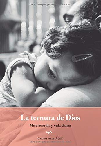 La ternura de Dios: Misericordia y vida diaria por Carlos Ayxelà