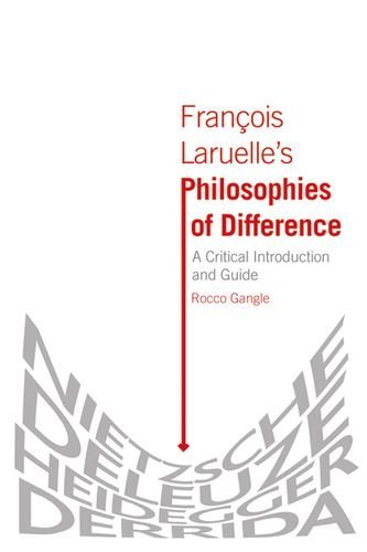 Francois Laruelle's Philosophies of Difference: A Critical Introduction and Guide by Rocco Gangle (2013-06-01)
