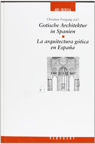 La arquitectura gótica en España = Gotische Architektur in Spanien : actas del Coloquio de la Carls Justi-Vereinigung y del Seminario de Historia del ... de febrero de 1994 = Akten des Kolloquiums...