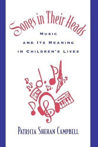 Songs in Their Heads: Music and Its Meaning in Children's Lives (Oxford Studies in Anthropological) by Campbell, Patricia Shehan (1998) Paperback
