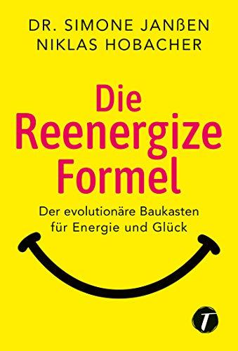 Die Reenergize-Formel - Der evolutionäre Baukasten für Energie und Glück von [Janßen, Dr. Simone, Hobacher, Niklas]