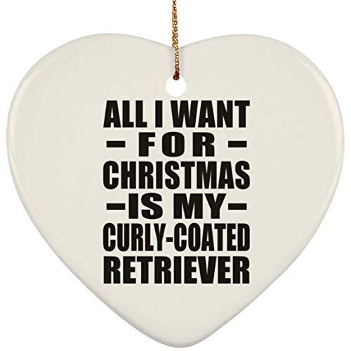 Designsify All I Want for Christmas is My Curly-Coated Retriever - Heart Ornament Royal Herz Weihnachtsbaumschmuck aus Keramik Weihnachten - Geschenk zum Geburtstag Jahrestag -