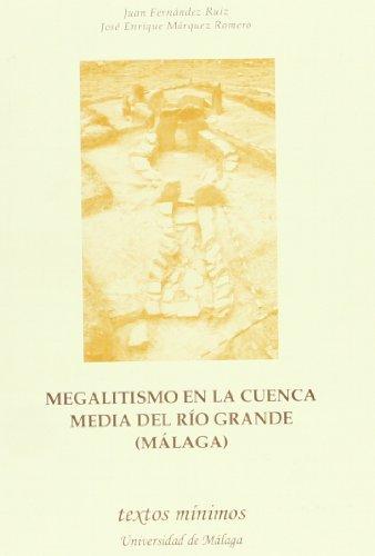 Megalitismo en la cuenca media del río Grande (Málaga) (Textos Mínimos) por Juan Fernández Ruiz