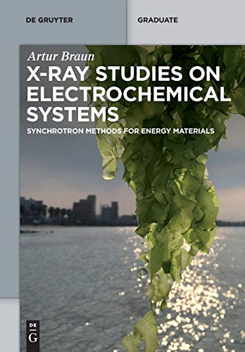 X-ray Studies on Electrochemical Systems: Synchrotron Methods for Energy Materials (De Gruyter Textbook)