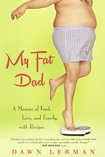 My Fat Dad: A Memoir Of Food, Love, And Family, With Recipes (Turtleback School & Library Binding Edition) by Dawn Lerman (2015-09-29)
