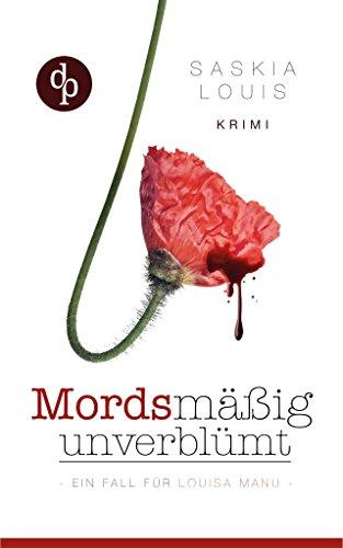 Mordsmäßig unverblümt: Louisa Manus erster Fall (Frauenkrimi, Chicklit, Frauenroman) (Louisa Manu-Reihe 1)