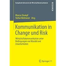 Kommunikation in Change und Risk: Wirtschaftskommunikation unter Bedingungen von Wandel und Unsicherheiten (Europäische Kulturen in der Wirtschaftskommunikation) (German Edition)