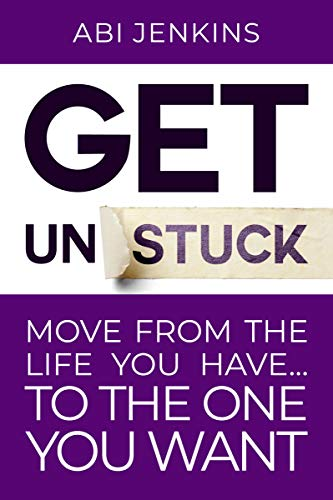 Get Unstuck: Move from the life you have to the one you want (English Edition) por Abi Jenkins