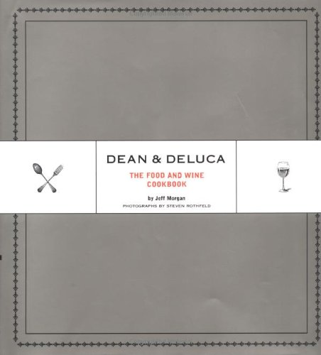 Dean & DeLuca: The Food and Wine Cookbook (Rudd Company Inc)