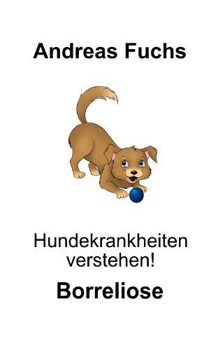 Hundekrankheiten verstehen! Borreliose (2. Band Tierkrankheiten verstehen!)