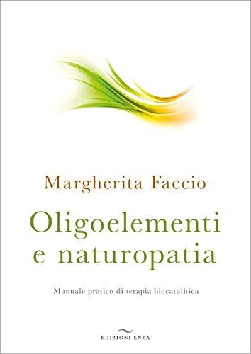 Oligoelementi e naturopatia. manuale pratico di terapia biocatalitica