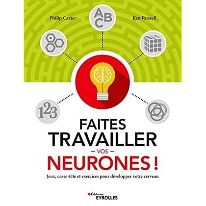 Faites travailler vos neurones !: Jeux, casse-tête et exercices pour développer votre cerveau