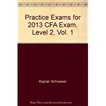 Practice Exams for the 2013 CFA Exam Level 1, Vol. 1 by Kaplan Schweser (2012-01-01)