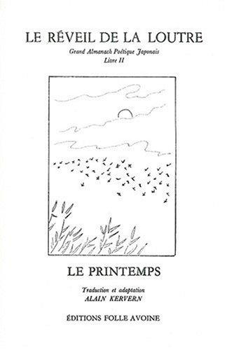 Le réveil de la Loutre : Grand Almanach poétique japonais, livre 2 : Le Printemps par Alain Kervern
