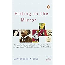 Hiding in the Mirror: The quest for alternate realities, from Plato to String Theory (by way of Alice in Wonderland, Einstein, and The Twilight Zone) by Lawrence M Krauss (2006-11-28)
