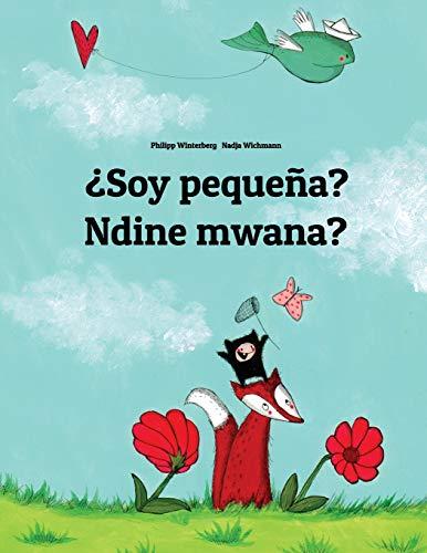 ¿Soy pequeña? Ndine mwana?: Libro infantil ilustrado español-chichewa (Edición bilingüe) por Philipp Winterberg