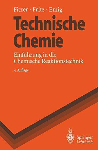 Technische Chemie: Einführung in die Chemische Reaktionstechnik (Springer-Lehrbuch)