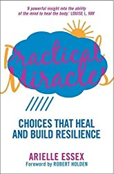 Practical Miracles: Choices that heal and build resilience